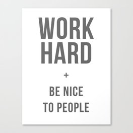 Work Hard and Be Nice to People - Grey Font Canvas Print