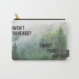 Haven't You Heard? I'm Not Yours Anymore Carry-All Pouch