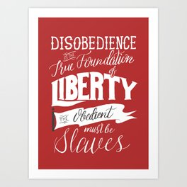 Disobedience is the True Foundation of Liberty Art Print