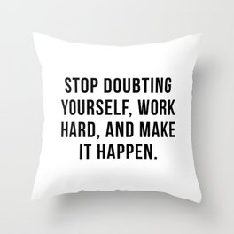 Stop doubting yourself, work hard, and make it happen Throw Pillow