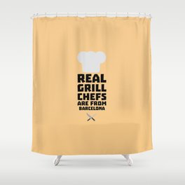 Real Grill Chefs are from Barcelona T-Shirt D9ar0 Shower Curtain