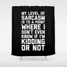 Level Of Sarcasm Funny Quote Shower Curtain