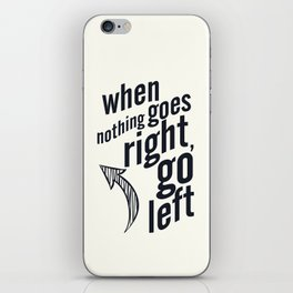 When nothing goes right, go left, inspiration, motivation quote, white version, humor, fun, love iPhone Skin