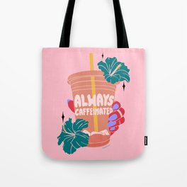 ALWAYS CAFFEINATED Tote Bag