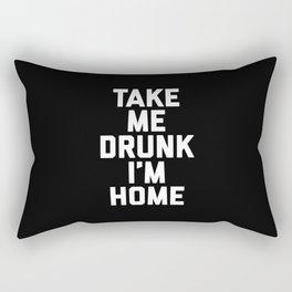 Take Me Drunk 2 Funny Quote Rectangular Pillow