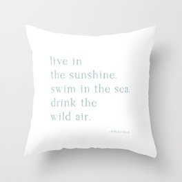Live in the Sunshine Swim in the Sea Drink the Wild Air Throw Pillow