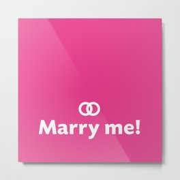 Marry me! Metal Print