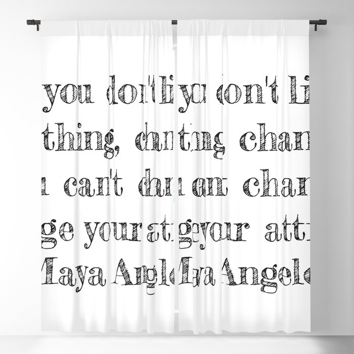 If you don't like something- Maya Angelou quote Blackout Curtain