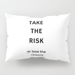 TAKE THE RISK - OR LOSE THE CHANCE Pillow Sham