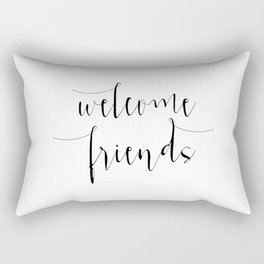 Inspirational Quote Welcome Friends Quote Print Typography Print Quote Printable Home Welcome Sign Rectangular Pillow