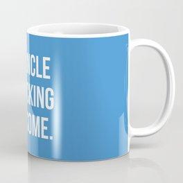 My Uncle is Fucking Awesome.  Coffee Mug