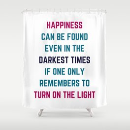 Happiness can be found even in the darkest times Shower Curtain