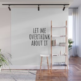 Let Me Overthink About It Wall Mural