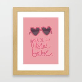 You're A Total Babe Framed Art Print