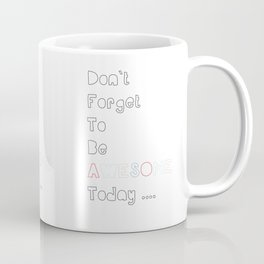Don`t forget to be Awesome today, Quote, Modern, Home Decor Coffee Mug