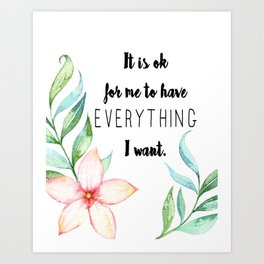 It is ok for me to have EVERYTHING I want Typography Print Art Print