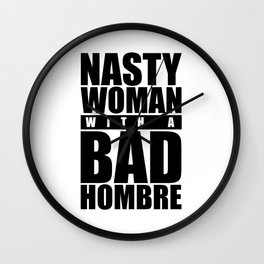Nasty Woman with a Bad Hombre Wall Clock