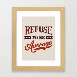 Refuse To Be Average Framed Art Print