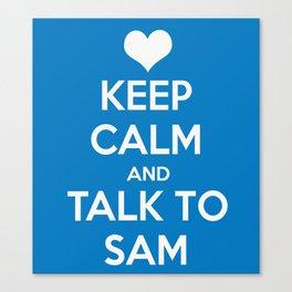 Seriously, talk to Sam! Canvas Print