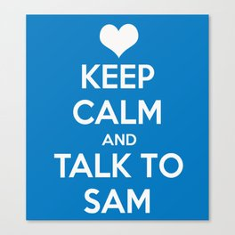 Seriously, talk to Sam! Canvas Print