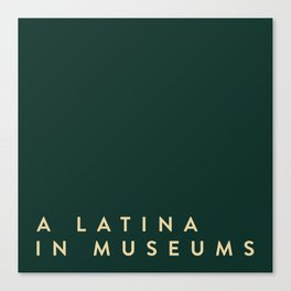 A Latina in Museums (box) Canvas Print