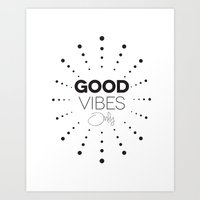 good vibes only Art Prints featuring GOOD VIBES ONLY by Fybur