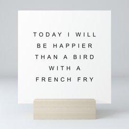 Today I will be happier Mini Art Print