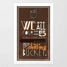 Four or 5 Decisions Away... Art Print