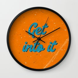 Get into it Wall Clock