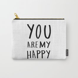 you are my happy - black and white hand lettering Carry-All Pouch