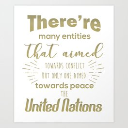 Only one aimed towards peace - the United Nations Art Print