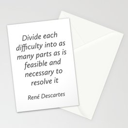 Divide each difficulty - Rene Descartes Quotes Stationery Cards