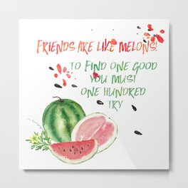 Friends are like melons - Funny illustration and typogpraphy Metal Print