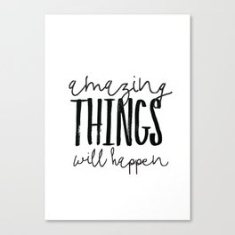 Amazing Things Will Happen Canvas Print