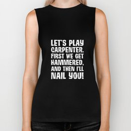 Play Carpenter Get Hammered I Nail You Funny T-Shirt Biker Tank