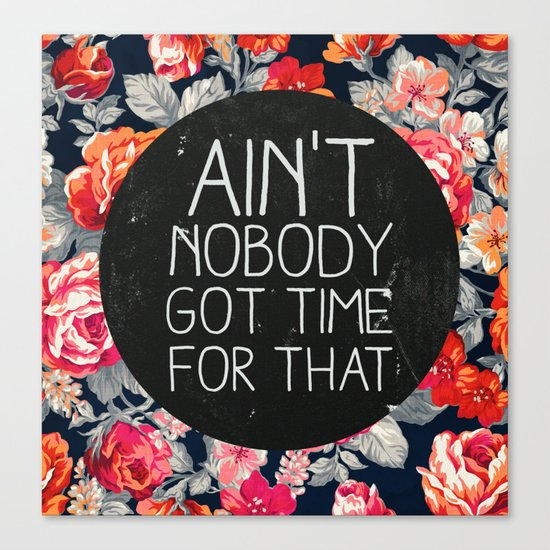 Ain't Nobody Got Time For That Canvas Print
