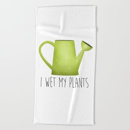 I Wet My Plants Beach Towel