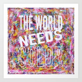 The World Needs Color Art Print