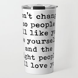 Don't change so people will like you quote Travel Mug