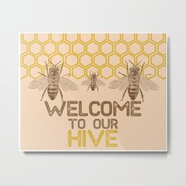 Welcome to Our Hive Metal Print