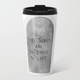 Headstone with Plants v.1.1 - Some things are too lovely to last Travel Mug