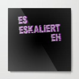 It Escalates Eh Metal Print