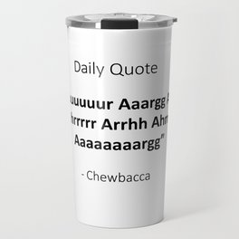 Daily quote Chewbacca Travel Mug