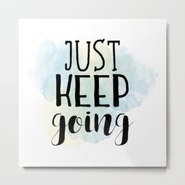 Just Keep Going Metal Print
