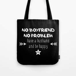 No boyfriend no problem - have a husband and be happy Tote Bag