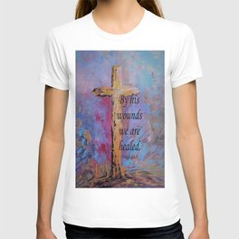 By His Wounds We Are Healed T-shirt