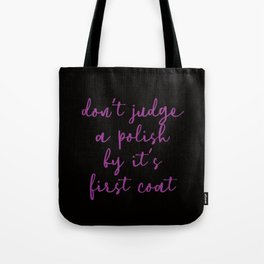 Don't Judge a Polish by the first coat Tote Bag