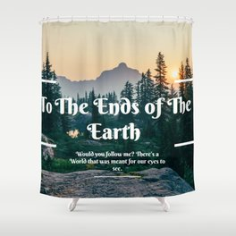 To the Ends Of the Earth Shower Curtain