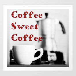 Coffee Sweet Coffee Art Print