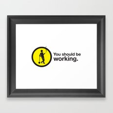 You should be working. Framed Art Print
